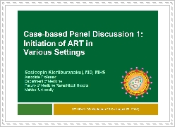 Case-based panel discussion 1: Initiation of ART in various settings